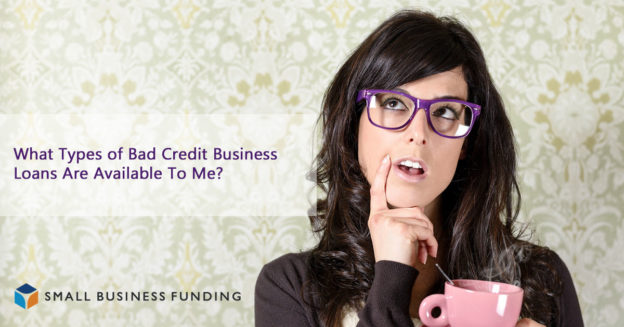 Types of Bad Credit Business Loans