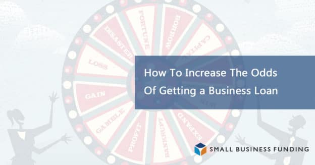 How to increase the odds of getting a business loan
