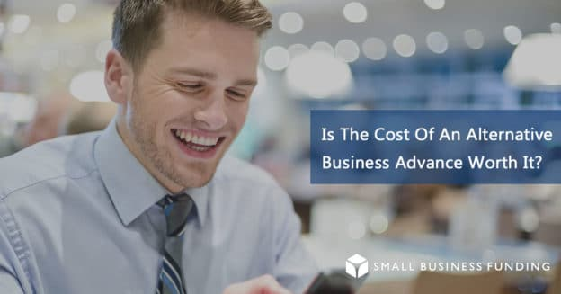 Is the cost of a business advance worth it