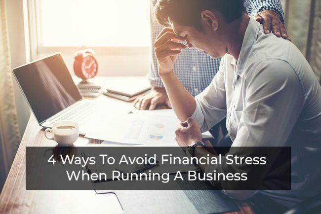 Avoid Financial Stress When Running a Business