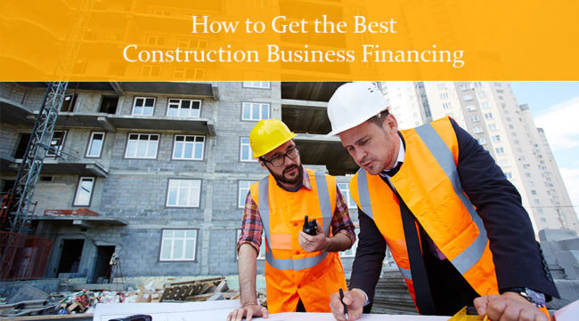 two construction workers deciding how to get the best construction business financing